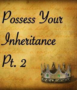 NOW IT'S TIME TO POSSESS YOUR INHERITANCE (1/11/15)